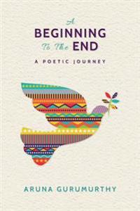 A Beginning to the End: A Poetic Journey