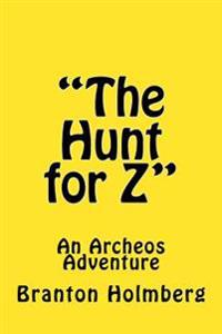 The Hunt for Z; An Archeo's Adventure: Sam 'n Me(tm) Adventure Books