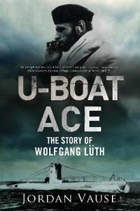 U-boat ace - the story of wolfgang luth