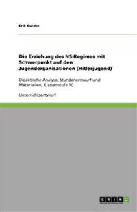 Die Erziehung Des NS-Regimes Mit Schwerpunkt Auf Den Jugendorganisationen (Hitlerjugend)