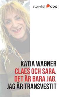 Claes och Sara : det är bara jag - jag är transvestit