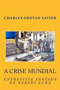 A Crise Mundial: : Entrevista Anotada de Robert Kurz