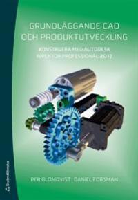 Grundläggande CAD och produktutveckling : konstruera med Autodesk Inventor Professional 2017