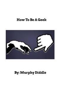 How to Be a Geek