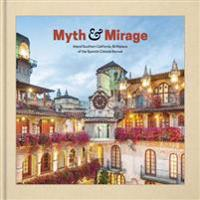 Myth and Mirage - Inland Southern California, Birthplace of the Spanish Colonial Revival