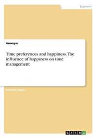 Time Preferences and Happiness. the Influence of Happiness on Time Management