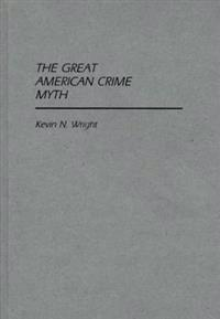 The Great American Crime Myth