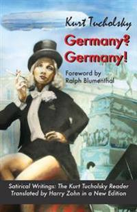 Germany? Germany!: Satirical Writings: The Kurt Tucholsky Reader