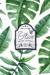 Olive Recipe Journal Tropical Nature: Blank Cookbook - Size 6x9