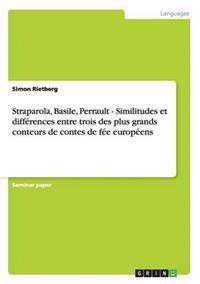 Straparola, Basile, Perrault - Similitudes Et Differences Entre Trois Des Plus Grands Conteurs de Contes de Fee Europeens