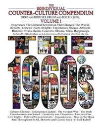 The 00individual Counter-Culture Compendium 1960's and 1970's Sex, Drugs, and Rock 'n' Roll Volume 1 - The 1960s