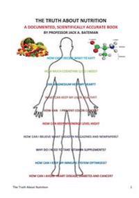 The Truth about Nutrition: A Documented, Scientifically Accurate Book
