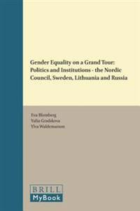 Gender Equality on a Grand Tour: Politics and Institutions - The Nordic Council, Sweden, Lithuania and Russia