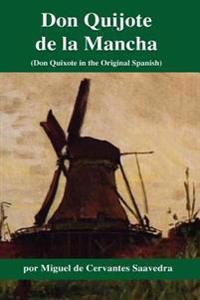 Don Quijote de La Mancha: (Don Quixote in the Original Spanish)