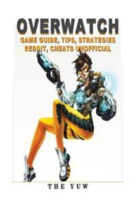 Overwatch Game Guide Tips, Strategies Reddit, Cheats Unofficial: Beat Your Opponents!