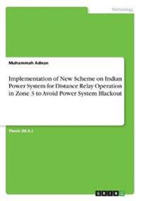Implementation of New Scheme on Indian Power System for Distance Relay Operation in Zone 3 to Avoid Power System Blackout