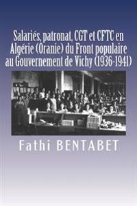 Salaries, Patronat, Cgt Et Cftc En Algerie (Oranie) Du Front Populaire Au Gouvernement de Vichy (1936-1941)