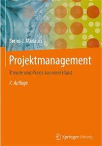 Projektmanagement: Theorie Und Praxis Aus Einer Hand