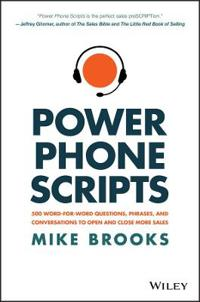 Power Phone Scripts: 500 Word-For-Word Questions, Phrases, and Conversations to Open and Close More Sales