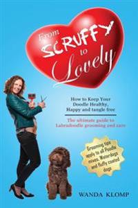 From Scruffy to Lovely. How to Keep Your Doodle Healthy, Happy and Tangle Free?: The Ultimate Guide to Labradoodle Grooming and Care