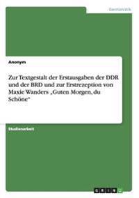 """Zur Textgestalt Der Erstausgaben Der Ddr Und Der Brd Und Zur Erstrezeption Von Maxie Wanders """"Guten Morgen, Du Schone"""