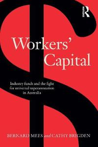 Workers' Capital: Industry Funds and the Fight for Universal Superannuation in Australia