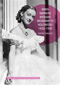 When Warners Brought Broadway to Hollywood, 1923-1939