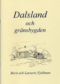 Dalsland och gränsbygden : en samling texter och bilder om platser, händelser och människor i gränstrakterna mellan Dalsland, Värmland, Bohuslän och Östfold