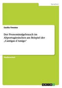 """Der Pronominalgebrauch Im Altportugiesischen Am Beispiel Der """"Cantigas D'Amigo"""""""