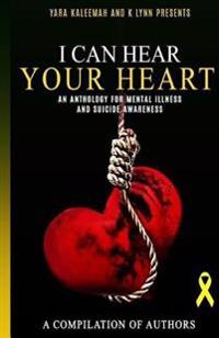 I Can Hear Your Heart: An Anthology about Mental Illness and Suicide Prevention