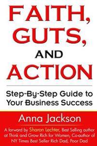 Faith, Guts and Action: A Step by Step Guide to Your Business Success