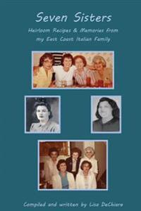 Seven Sisters: Heirloom Recipes & Memories from My East Coast Italian Family