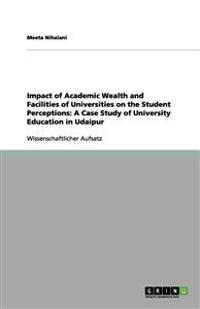 Impact of Academic Wealth and Facilities of Universities on the Student Perceptions