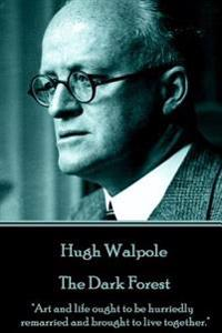 Hugh Walpole - The Dark Forest: Art and Life Ought to Be Hurriedly Remarried and Brought to Live Together.