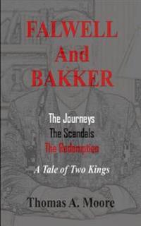 Falwell and Bakker: The Journeys, the Scandals, the Redemption: A Tale of Two Kings