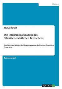 Die Integrationsfunktion Des Offentlich-Rechtlichen Fernsehens