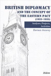 British Diplomacy and the Concept of the Eastern Pact (1933-1935): Analyses, Projects, Activities