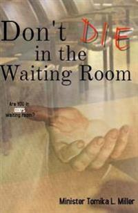 Don't Die in the Waiting Room
