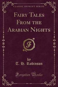 Fairy Tales From the Arabian Nights (Classic Reprint)