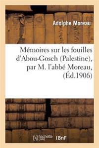 Memoires Sur Les Fouilles D'Abou-Gosch Palestine, Par M. L'Abbe Moreau,