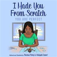 I Made You from Scratch: You Are Perfect