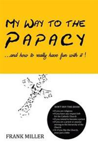 My Way to the Papacy: And How to Have Fun with It