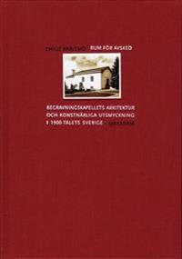 Rum för avsked: Begravningskapellets arkitektur och konstnärliga utsmyckning i 1900-talets Sverige