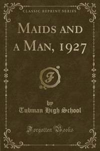 Maids and a Man, 1927 (Classic Reprint)