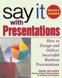 Say it with presentations, second edition, revised & expanded - how to desi