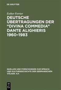 Deutsche Ubertragungen Der Divina Commedia Dante Alighieris 1960-1983