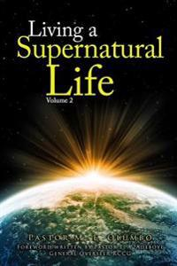 Living a Supernatural Life Volume 2