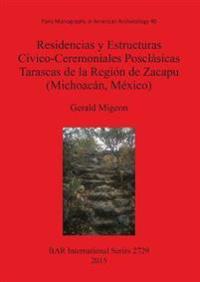 Residencias y Estructuras Civico-Ceremoniales Posclasicas Tarascas de la Region de Zacapu (Michoacan Mexico)