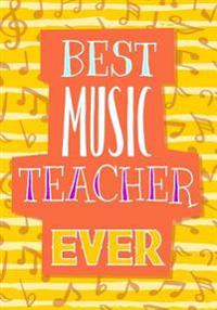 Best Music Teacher Ever: End of the Year Teacher Gifts (Teacher Appreciation Gift Notebook)