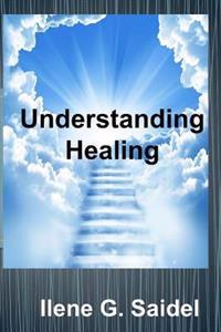 Understanding Healing: Everything You Need to Know from Fighting Symptoms to Staying Healthy